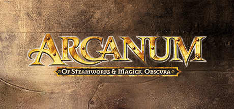 Arcanum - Of Steamworks and Magick Obscura